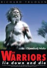 Why Warriors Lie Down and Die: Towards an Understanding of Why the Aboriginal People of Arnhem Land Face the Greatest Crisis in Health and Education Since European Contact- Djambatj Mala