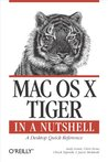 Mac OS X Tiger in a Nutshell: A Desktop Quick Reference (In a Nutshell (O'Reilly))