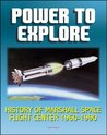 Power To Explore: History of Marshall Space Flight Center 1960-1990 - von Braun, Apollo, Saturn V Rocket, Lunar Rover, Skylab, Space Shuttle, Challenger Accident, Spacelab, Hubble Space Telescope, ISS