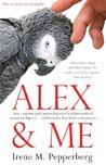 Alex & Me: how a scientist and a parrot discovered a hidden world of animal intelligence -- and formed a deep bond in the process