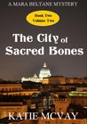 The City of Sacred Bones (A Mara Beltane Mystery - Book 2, Volume 2) (Mara Beltane Mystery Series)