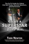 Create A Superstar Demo: The Go-To Guide to Videos that Sell Hosts, Keynote Speakers, and Performers