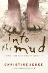 Into the Mud: Inspiration for Everyday Activists: True Stories of South Africa