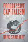 Progressive Capitalism: How To Achieve Economic Growth, Liberty and Social Justice