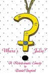 Where's Julie? (A Melodramatic Comedy)