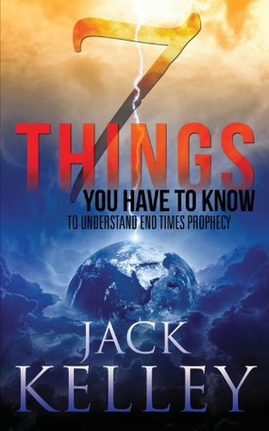 7 Things You Need to Understand About End Times Prophecy by Jack Kelley