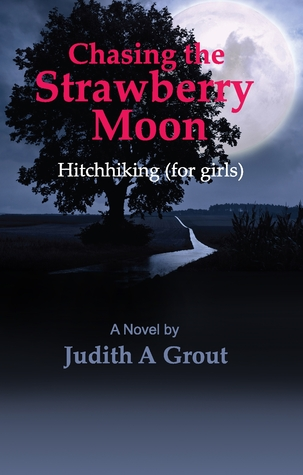 Chasing the Strawberry Moon, Hitchhiking by Judith A. Grout