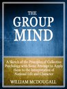 The Group Mind: A Sketch of the Principles of Collective Psychology with Some Attempt to Apply Them to the Interpretation of National Life and Character