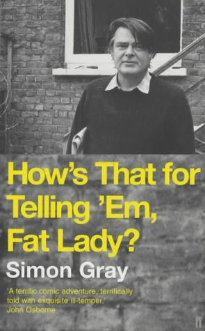 How's That for Telling 'Em, Fat Lady? by Simon Gray