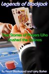 LEGENDS OF BLACKJACK: True Stories of Players Who Crushed the Casinos