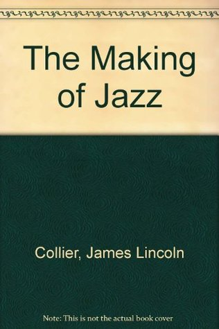 Making of Jazz, The by James Lincoln Collier