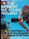 The Moment We Found Nirvana: An Oral History of One of the Greatest Bands of All Time