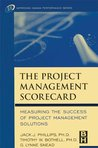 The Project Management Scorecard: Measuring the Success of Project Management Solutions (Improving Human Performance)