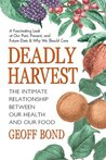 Deadly Harvest: The Intimate Relationship Between Our Heath and Our Food