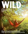 The Wild Guide: Secret Places, Great Adventures and the Good Life. Daniel Start