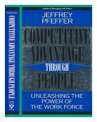 Competitive Advantage Through People by Jeffrey Pfeffer