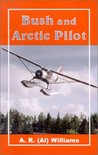Bush and Arctic Pilot: A Pilot's Story