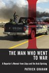 The Man Who Went to War: A Reporter's Memoir from Libya and the Arab Uprising