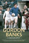 Gordon Banks: A Biography