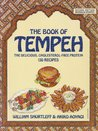 The Book of Tempeh: The Delicious, Cholesterol-Free Protein 130 Recipes