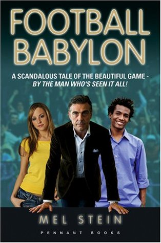 Football Babylon: Entertaining and Fast-Paced Anonymous Insider's Journey of a Fictional Premiership Club's First Season: 1