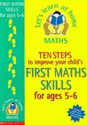 Ten Steps to Improve Your Child's First Maths Skills for Ages 5-6 (Let's Learn at Home: Maths)