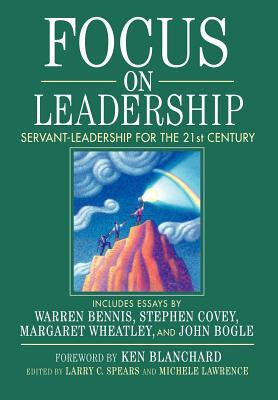 Focus on Leadership: Servant-Leadership for the 21st Century