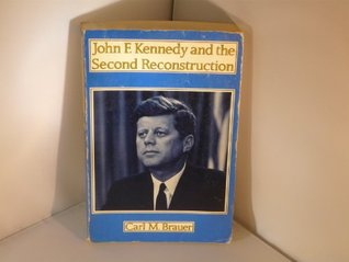 John F. Kennedy and the Second Reconstruction by Carl M. Brauer