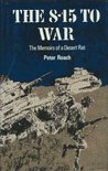 The 8.15 to War: Memoirs of a Desert Rat: El Alamein, Wadi Halfa, Tunis, Salerno, Garigliano, Normandy, and Holland