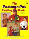 The Postman Pat Knitting Book (Hippo activity - knitting books)