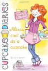 Alexis Cool as a Cupcake (Cupcake Diaries, #8)