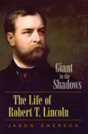 Giant in the Shadows: The Life of Robert T. Lincoln