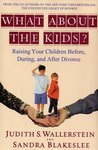 What About the Kids?: Raising Your Children Before, During, and After Divorce