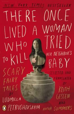 There Once Lived a Woman Who Tried to Kill Her Neighbor's Baby by Ludmilla Petrushevskaya