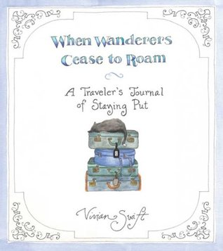 When Wanderers Cease to Roam by Vivian Swift