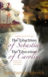 The Education Series: The Education of Sebastian & The Education of Caroline, with new bonus chapters