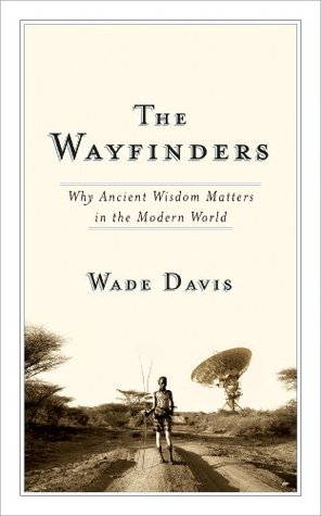 The Wayfinders by Wade Davis