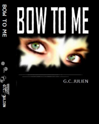 Bow To Me by G.C. Julien