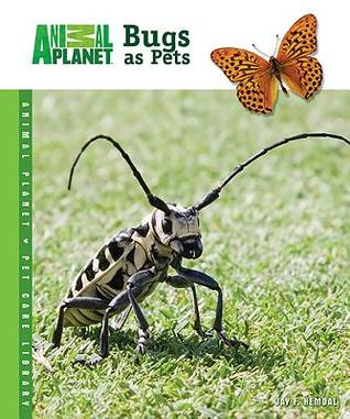 Bugs as Pets by Jay F. Hemdal