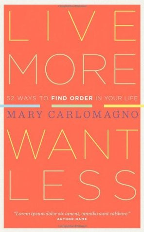 Live More, Want Less by Mary Carlomagno