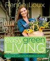 Easy Green Living: The Ultimate Guide to Simple, Eco-Friendly Choices for You and Your Home