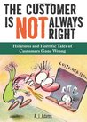 The Customer Is Not Always Right by A.J.  Adams