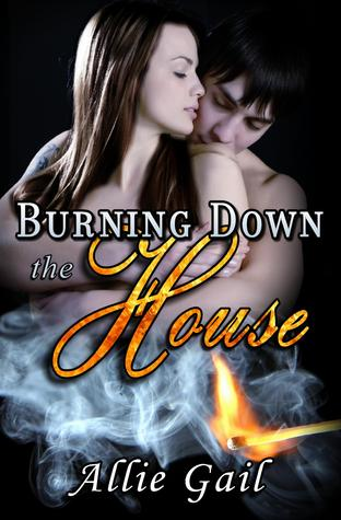 Burning Down the House by Allie Gail