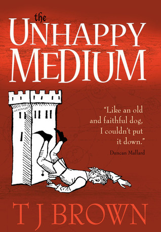 The Unhappy Medium by T.J.    Brown