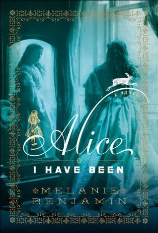 Alice I Have Been by Melanie Benjamin