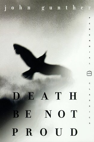 john gunther death be not proud essay Death be not proud by john gunther { ryan holiday } ritten in 1949 by the famous journalist john gunther about his death of his son— a genius—at 17 from a bra.