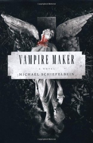 Vampire Maker by Michael Schiefelbein