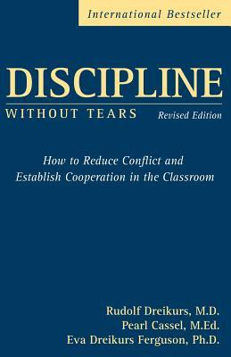 Discipline without Tears: How to Reduce Conflict & Establish Cooperation in the Classroom