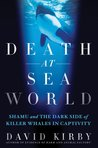 Death at SeaWorld by David  Kirby