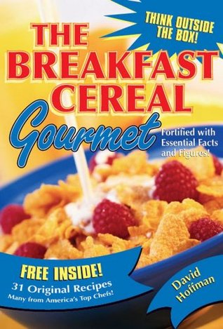 The Breakfast Cereal Gourmet by David    Hoffman
